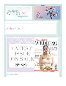 Your London Wedding magazine - May 2016 newsletter