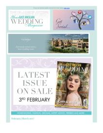 Your East Anglian Wedding magazine - February 2017 newsletter