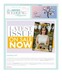 Your North West Wedding magazine - April 2018 newsletter